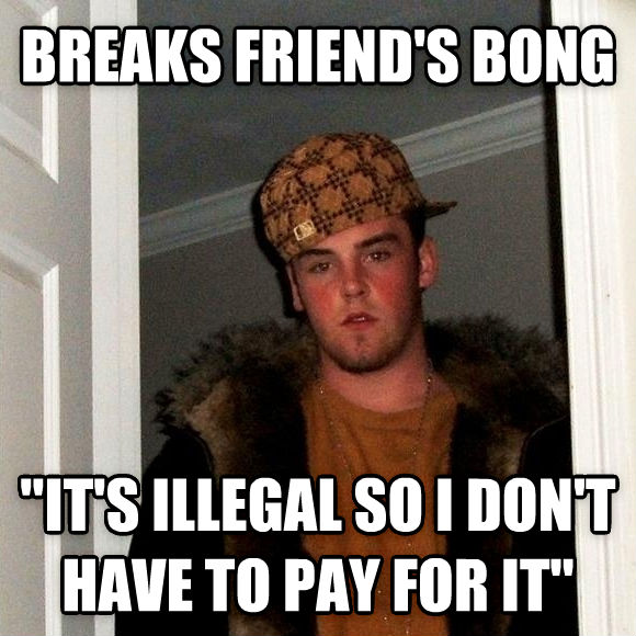 Scumbag Steve breaks friend s bong  it s illegal so i don t have to pay for it  , made with livememe meme maker