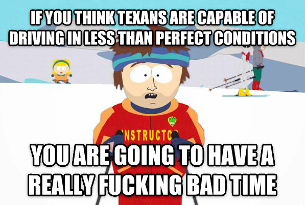 Super Cool Ski Instructor if you think texans are capable of driving in less than perfect conditions you are going to have a really flipping bad time , made with livememe meme maker