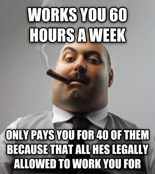 Bad Guy Boss works you 60 hours a week only pays you for 40 of them because that all hes legally allowed to work you for , made with livememe meme generator