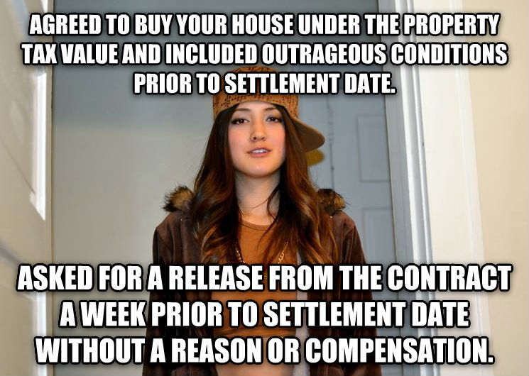Scumbag Stephanie agreed to buy your house under the property tax value and included outrageous conditions prior to settlement date. asked for a release from the contract a week prior to settlement date without a reason or compensation.  , made with livememe meme creator