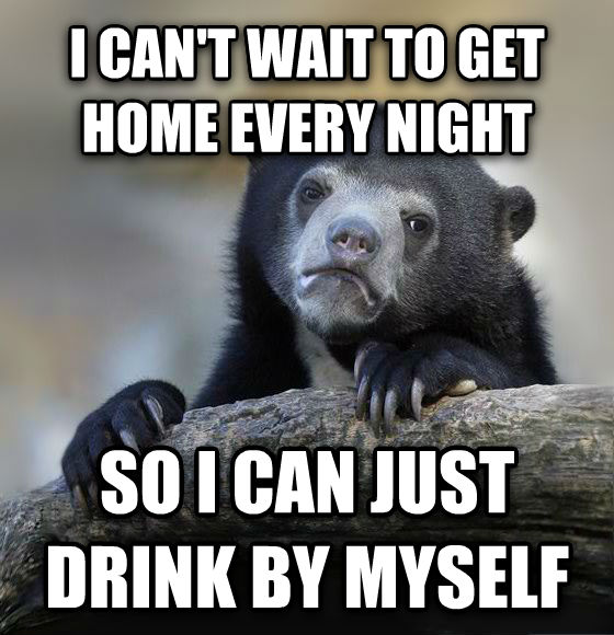 Confession Bear i can t wait to get home every night so i can just drink by myself , made with livememe meme maker