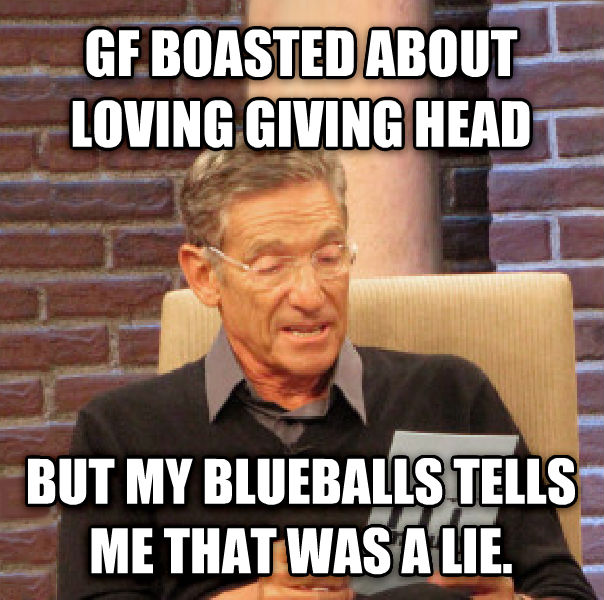 Maury Determined That Was a Lie gf boasted about loving giving head but my bluebells tells me that was a lie.  , made with livememe meme creator