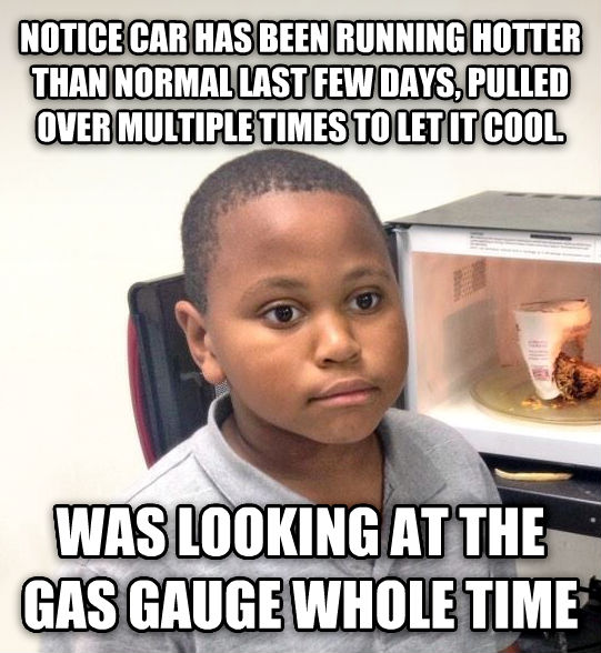 Minor Mistake Marvin notice car has been running hotter than normal last few days, pulled over multiple times to let it cool. was looking at the gas gauge whole time , made with livememe meme maker