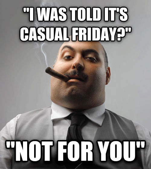 Bad Guy Boss  i was told it s casual friday?   not for you  , made with livememe meme maker