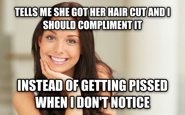 Good Girl Gina tells me she got her hair cut and i should compliment it instead of getting ticked when i don t notice , made with livememe meme generator