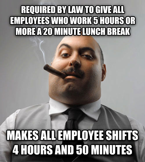 Bad Guy Boss required by law to give all employees who work 5 hours or more a 20 minute lunch break makes all employee shifts 4 hours and 50 minutes , made with livememe meme maker