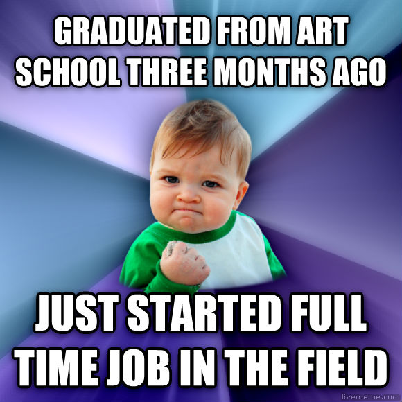 Success Kid graduated from art school three months ago just started full time job in the field  , made with livememe meme maker