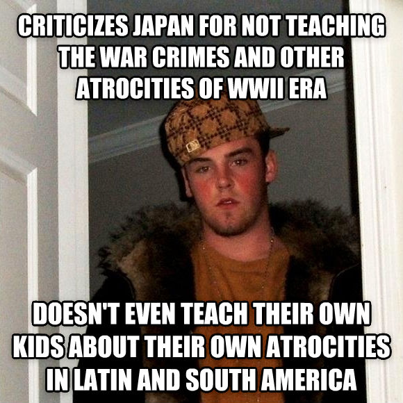 Scumbag Steve criticizes japan for not teaching the war crimes and other atrocities of wwii era doesn t even teach their own kids about their own atrocities in latin and south america  , made with livememe meme maker