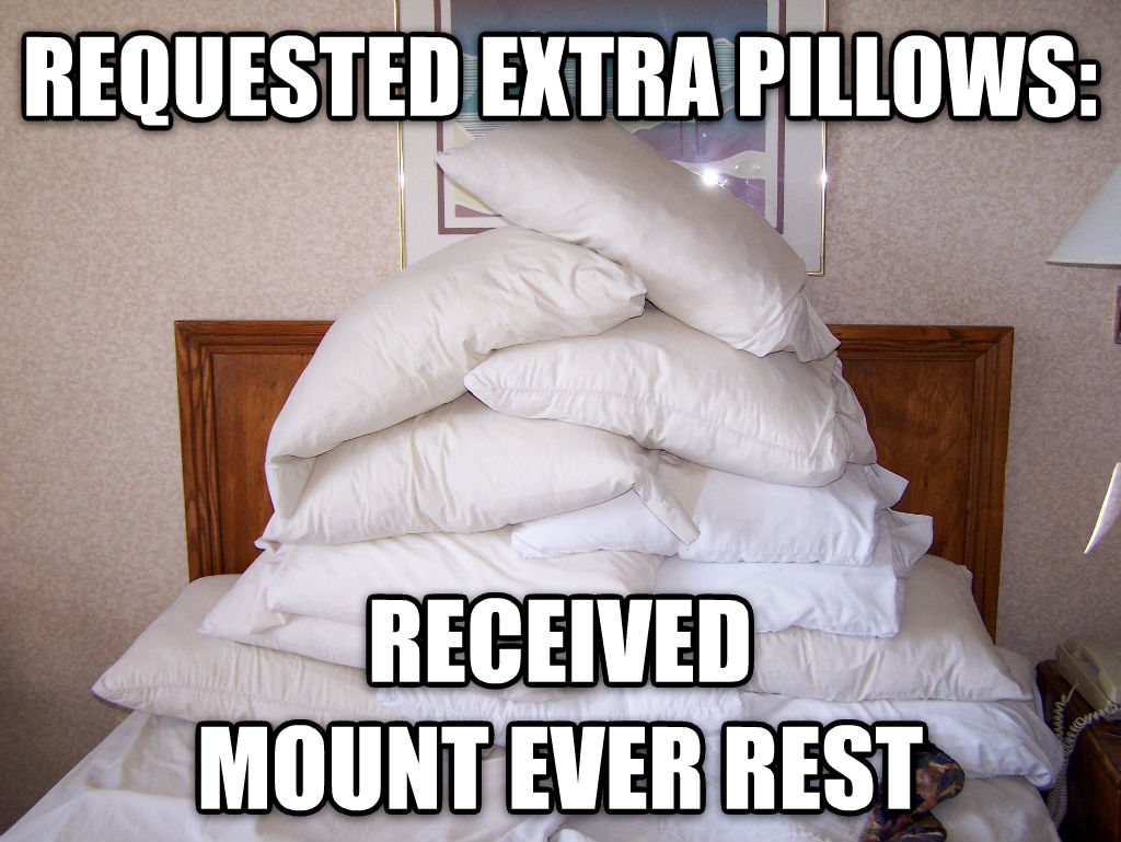 Extra Pillows requested extra pillows: received mount ever rest , made with livememe meme generator