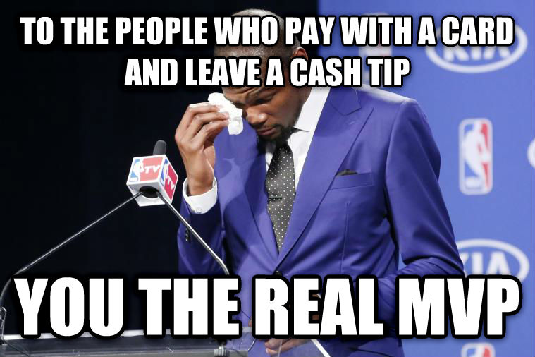 You Da Real MVP to the people who pay with a card and leave a cash tip you the real mvp , made with livememe meme maker