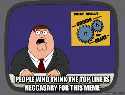 C mon guys  people who think the top line is neccasary for this meme  , made with livememe meme maker