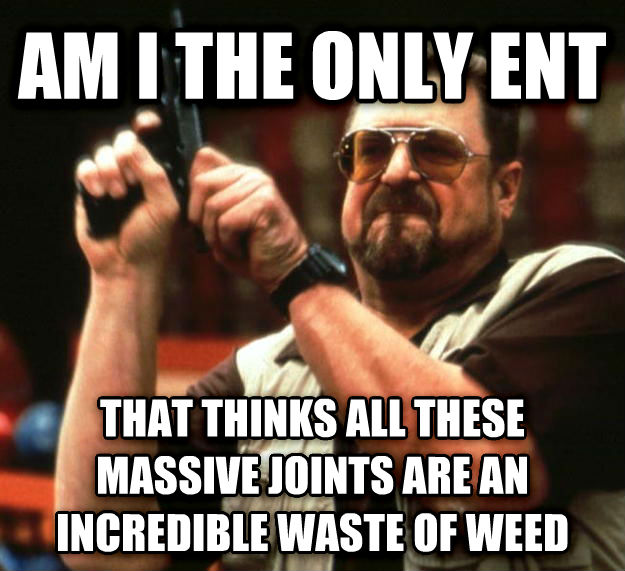 Angry Walter am i the only ent that thinks all these massive joints are an incredible waste of wood , made with livememe meme maker