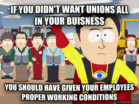 Captain Hindsight if you didn t want unions all in your buisness you should have given your employees proper working conditions , made with livememe meme generator