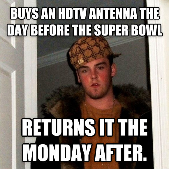 Scumbag Steve buys an hdtv antenna the day before the super bowl returns it the monday after. , made with livememe meme creator