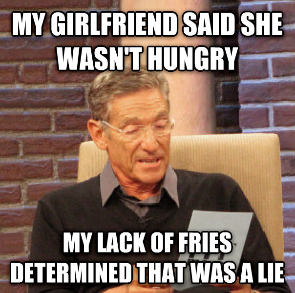 Maury Determined That Was a Lie my girlfriend said she wasn t hungry my lack of fries determined that was a lie  , made with livememe meme creator