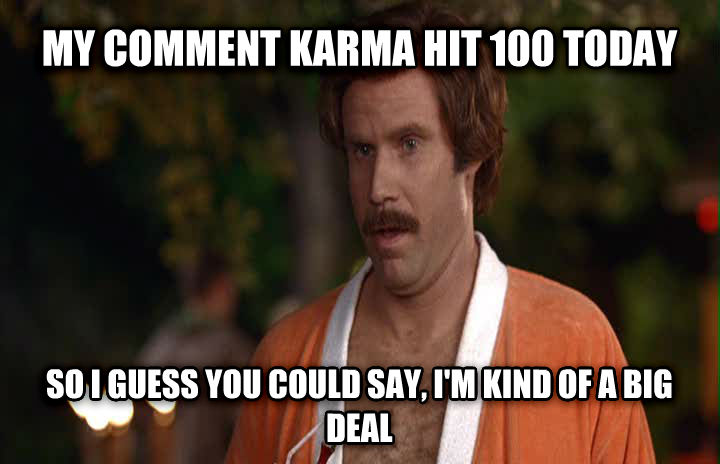 untitled meme my comment karma hit 100 today so i guess you could say, i m kind of a big deal , made with livememe meme maker