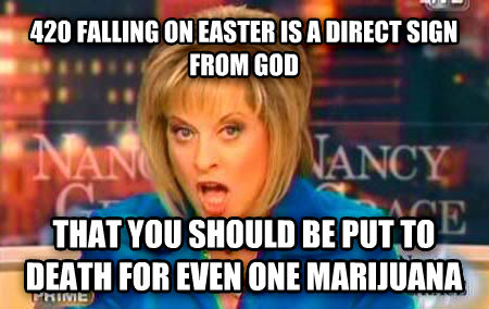 False Fact Nancy Grace 420 falling on easter is a direct sign from god that you should be put to death for even one marijuana , made with livememe meme maker