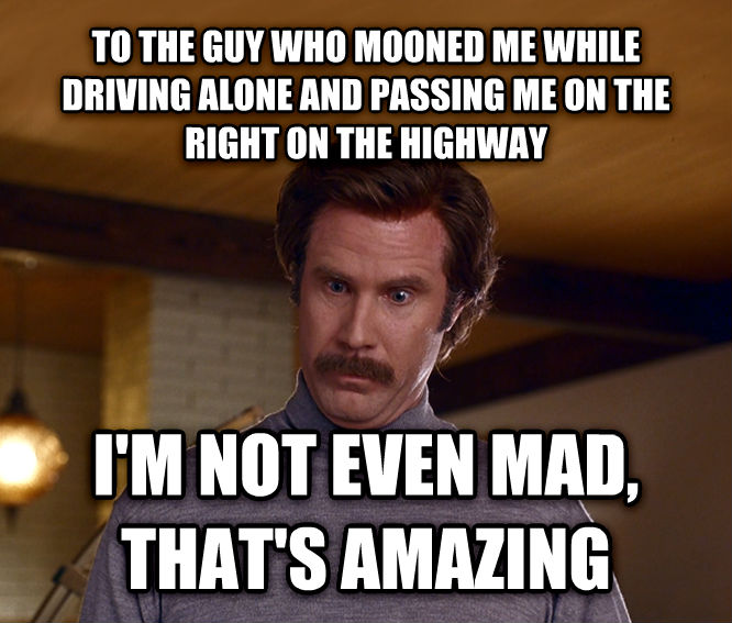 Actually, I m Not Even Mad; That s Amazing to the guy who mooned me while driving alone and passing me on the right on the highway i m not even mad, that s amazing , made with livememe meme generator