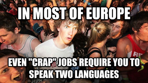 Sudden Clarity Clarence in most of europe even  crap  jobs require you to speak two languages , made with livememe meme creator
