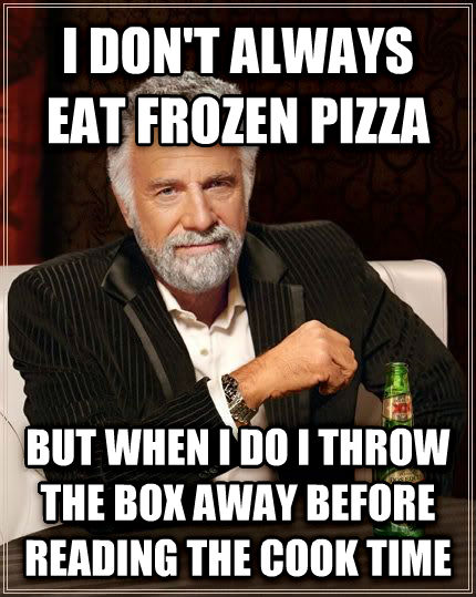 The Most Interesting Man in the World i don t always eat frozen pizza but when i do i throw the box away before reading the cook time , made with livememe meme generator