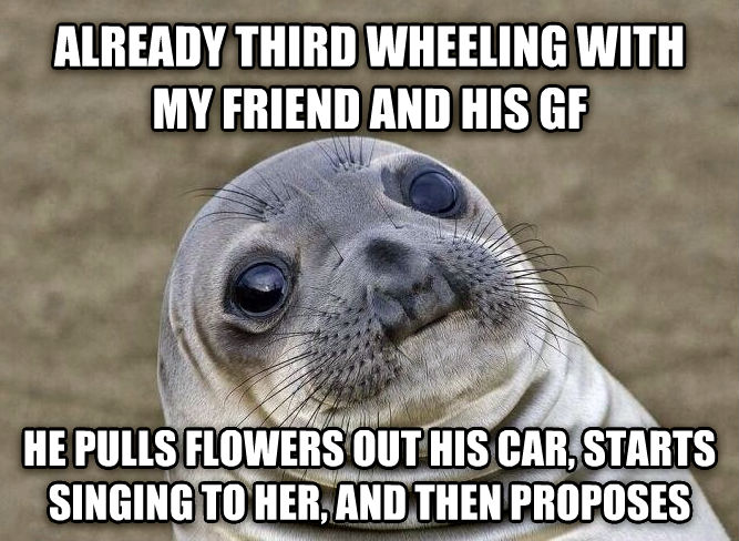 Uncomfortable Situation Seal already third wheeling with my friend and his gf he pulls flowers out his car, starts singing to her, and then proposes , made with livememe meme generator