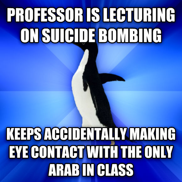 Socially Awkward Penguin professor is lecturing on suicide bombing keeps accidentally making eye contact with the only arab in class  , made with livememe meme generator