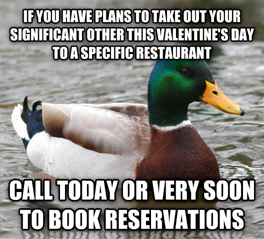 Actual Advice Mallard if you have plans to take out your significant other this valentine s day to a specific restaurant call today or very soon to book reservations , made with livememe meme generator