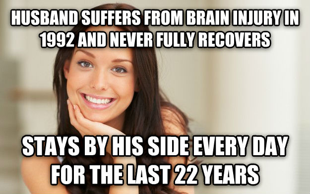 Good Girl Gina husband suffers from brain injury in 1992 and never fully recovers stays by his side every day for the last 22 years , made with livememe meme maker