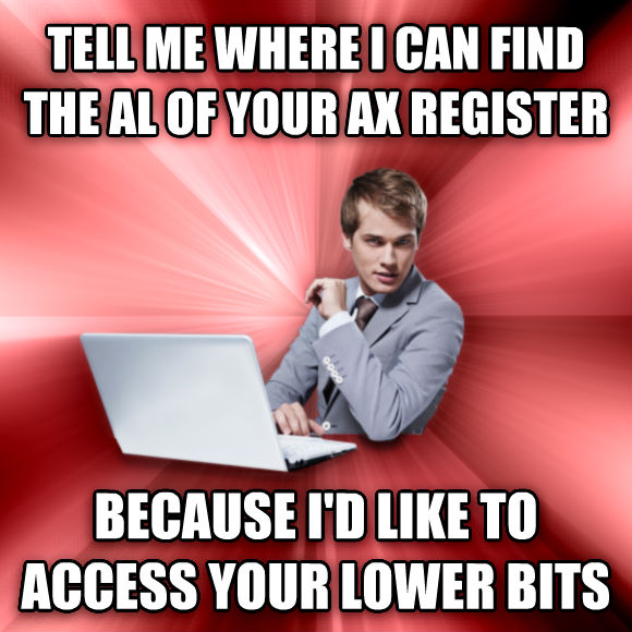 untitled meme tell me where i can find the al of your ax register because i d like to access your lower bits  , made with livememe meme generator