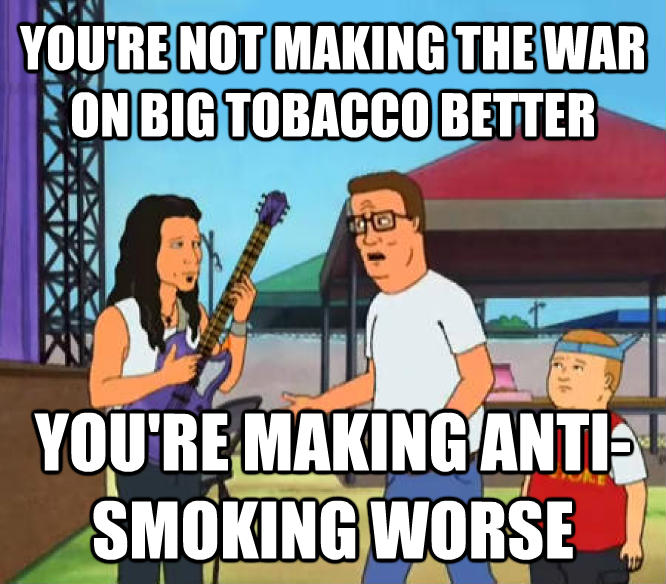 You re Not Making Christianity Any Better, You re Just Making Rock and Roll Worse you re not making the war on big tobacco better you re making anti-smoking worse , made with livememe meme creator