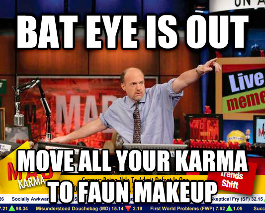 Mad Karma with Jim Cramer bat eye is out move all your karma to faun makeup , made with livememe meme generator