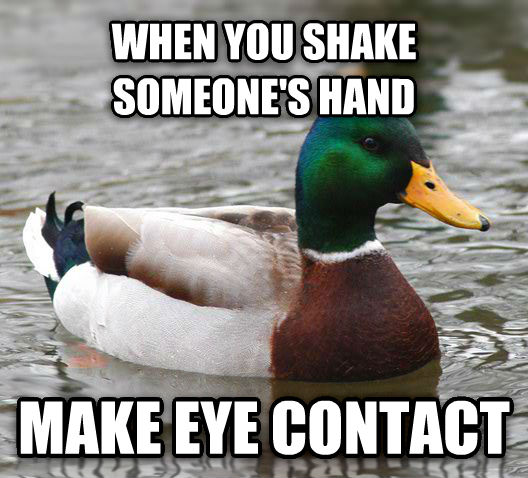 Actual Advice Mallard when you shake someone s hand make eye contact , made with livememe meme generator