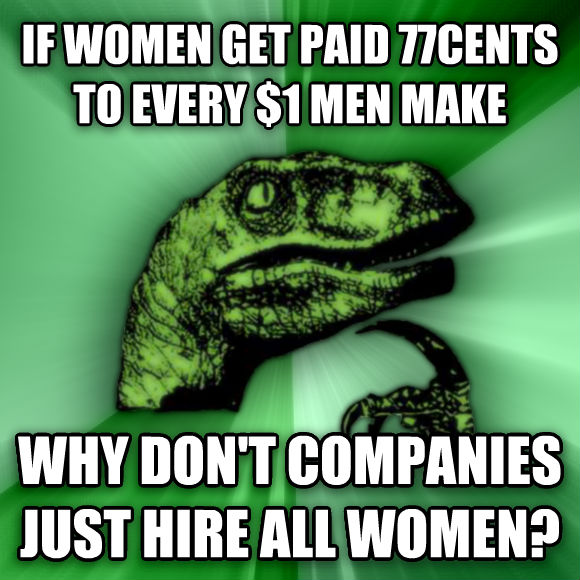 Philosoraptor if women get paid 77cents to every $1 men make why don t companies just hire all women?  , made with livememe meme creator