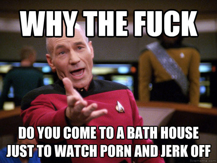 Annoyed Picard 1080p why the heck do you come to a bath house just to watch photo and rock out , made with livememe meme creator