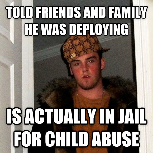 Scumbag Steve told friends and family he was deploying is actually in jail for child abuse , made with livememe meme creator