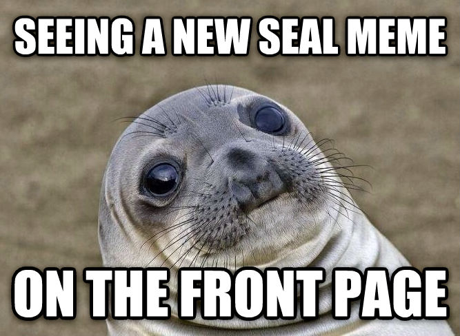 Uncomfortable Situation Seal seeing a new seal meme on the front page , made with livememe meme creator