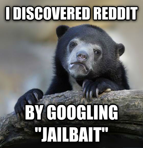 Confession Bear i discovered reddit by googling  jailbait  , made with livememe meme generator