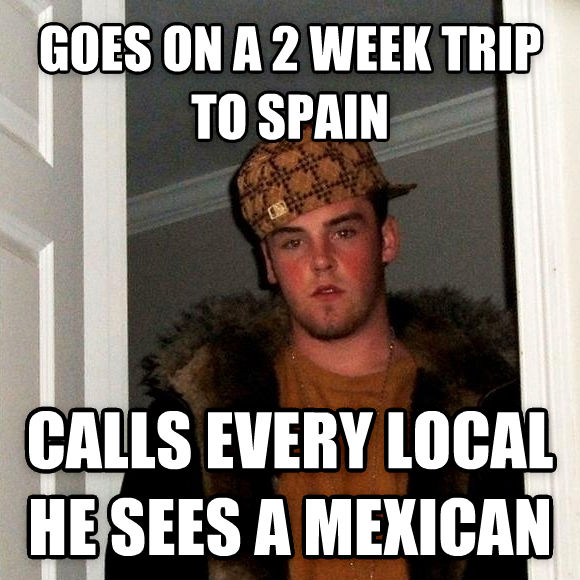 Scumbag Steve goes on a 2 week trip to spain calls every local he sees a mexican , made with livememe meme generator