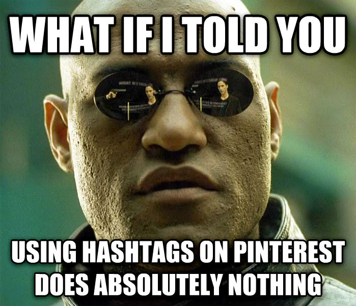 Matrix Morpheus what if i told you using hashtags on pinterest does absolutely nothing , made with livememe meme creator