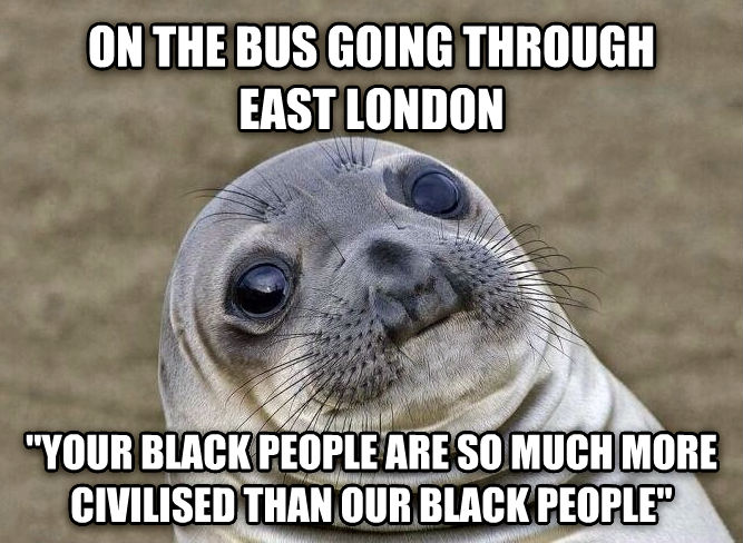Uncomfortable Situation Seal on the bus going through  east london  your black people are so much more civilised than our black people  , made with livememe meme maker