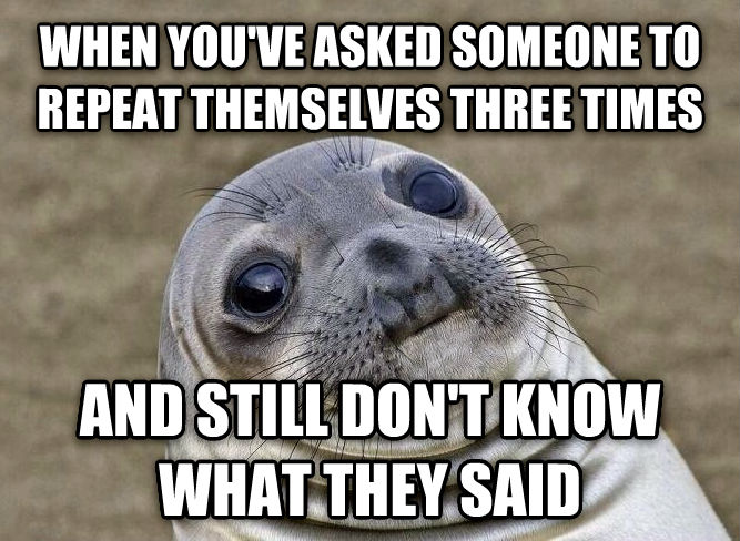 Uncomfortable Situation Seal when you ve asked someone to repeat themselves three times and still don t know what they said , made with livememe meme maker