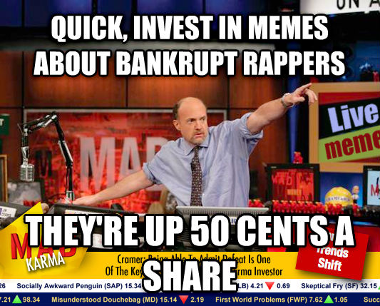 Mad Karma with Jim Cramer quick, invest in memes about bankrupt rappers they re up 50 cents a share , made with livememe meme generator