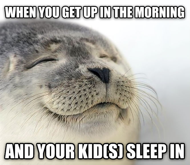 Seal of Approval when you get up in the morning and your kid(s) sleep in , made with livememe meme creator