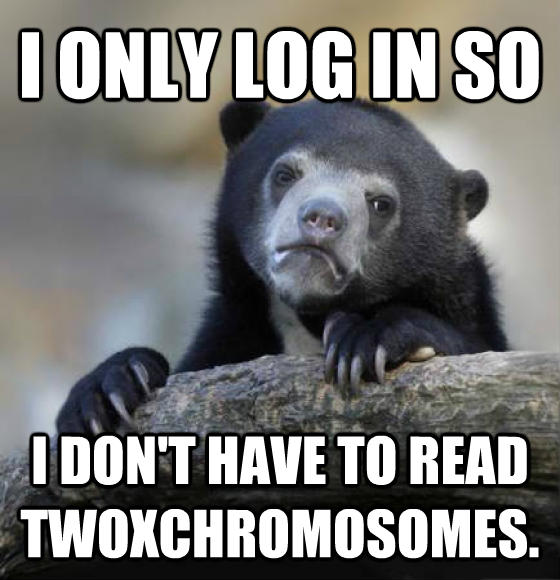 Confession Bear i only log in so  i don t have to read twoxchromosomes. , made with livememe meme maker