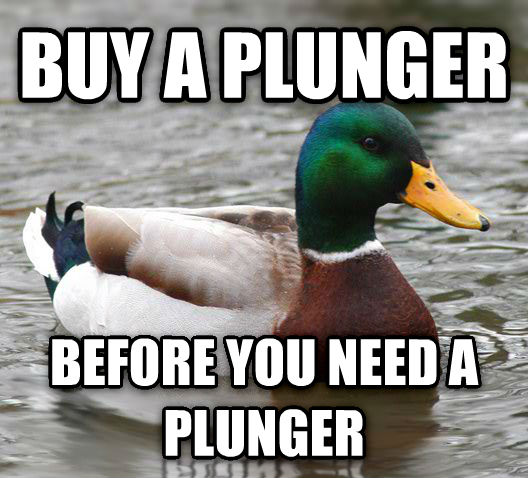 Actual Advice Mallard buy a plunger before you need a plunger , made with livememe meme creator