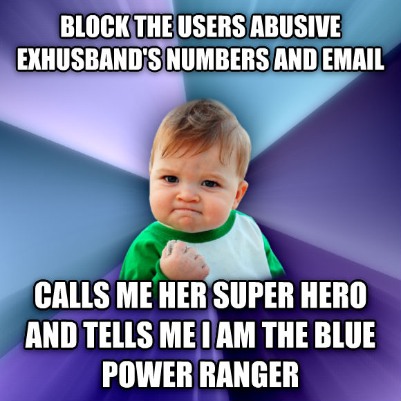 Success Kid block the users abusive exhusband s numbers and email calls me her super hero and tells me i am the blue power ranger  , made with livememe meme generator