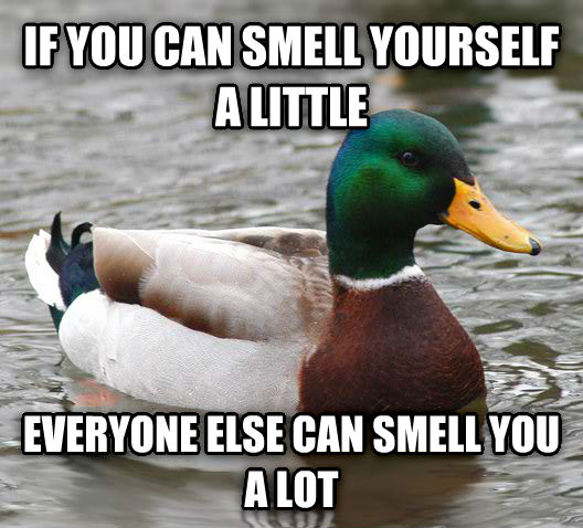 Actual Advice Mallard if you can smell yourself a little everyone else can smell you a lot , made with livememe meme creator