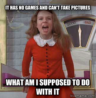 Violent Veruca it has no games and can t take pictures what am i supposed to do with it , made with livememe meme creator