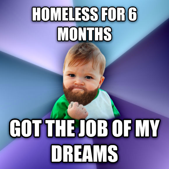 Success Beard homeless for 6 months got the job of my dreams , made with livememe meme creator