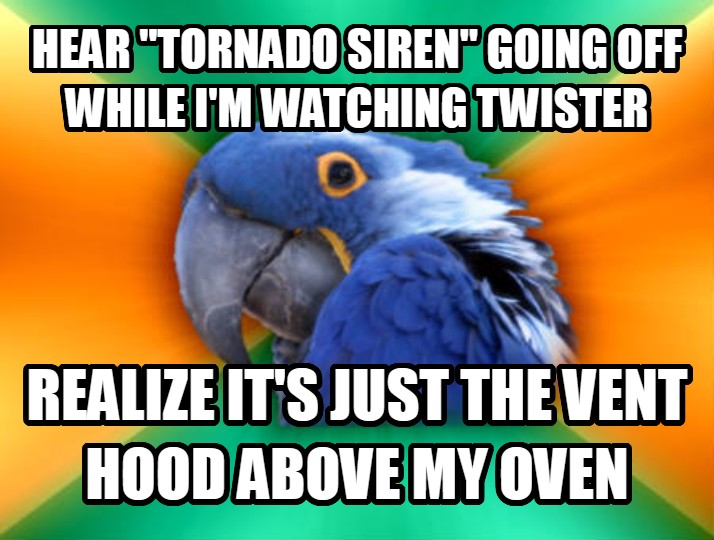 Paranoid Parrot hear  tornado siren  going off while i m watching twister realize it s just the vent hood above my oven  , made with livememe meme maker